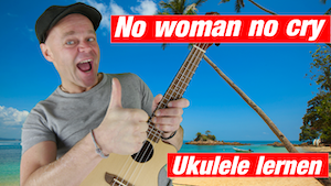 No woman no cry Ukulele | Ukulele lernen | So spielt man no woman no cry auf der Ukulele